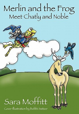 Merlin and the Frog Meet Chatly and Noble  by  Sara Moffitt