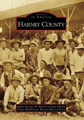 Harney County, Oregon (Images of America Series)  by  Karen Nitz