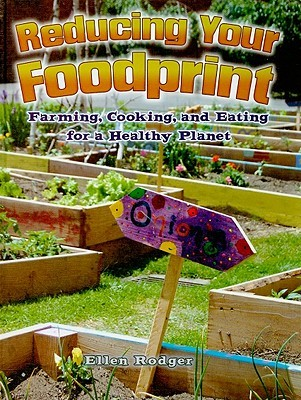 Reducing Your Foodprint: Farming, Cooking, and Eating for a Healthy Planet  by  Ellen Rodger