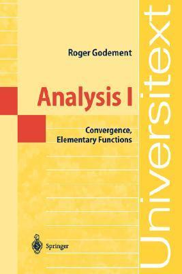 Analysis I: Convergence, Elementary Functions  by  Roger Godement