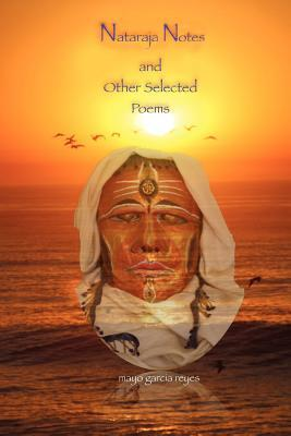 Nataraja Notes and Other Selected Poems  by  Mayo Garcia Reyes