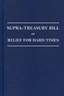 Supra-Treasury Bill or Relief for Hard Times  by  Greenleaf Book Group