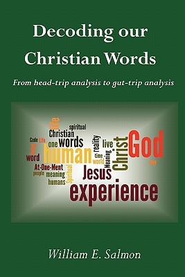 Decoding Our Christian Words: From Head-Trip Analysis to Gut-Trip Analysis William E. Salmon