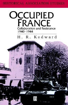 Occupied France: Collaboration and Resistance 1940-1944  by  H. R. Kedward