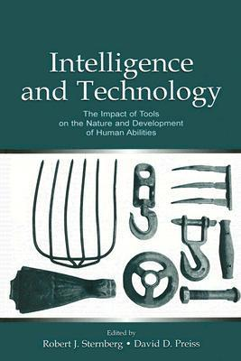 Intelligence and Technology: The Impact of Tools on the Nature and Development of Human Abilities Robert J. Sternberg
