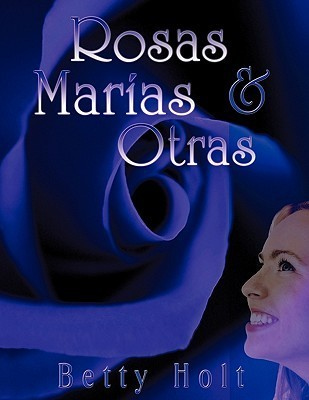 Rosas, Maras y Otras Betty Holt
