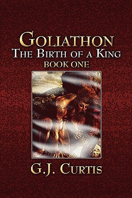 Goliathon: The Birth of a King: Book One  by  G.J. Curtis