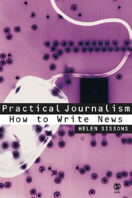 Practical Journalism: How to Write News  by  Helen Sissons