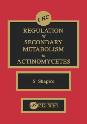 Regulation of Secondary Metabolism in Actinomycetes  by  S. Shapiro
