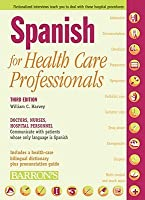 Spanish for Health Care Professionals: Doctors, Nurses, Hospital Personnel Communicate with Patients Whose Only Language Is Spanish