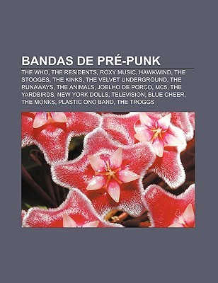 Bandas de PR -Punk: The Who, the Residents, Roxy Music, Hawkwind, the Stooges, the Kinks, the Velvet Underground, the Runaways, the Animal  by  Source Wikipedia