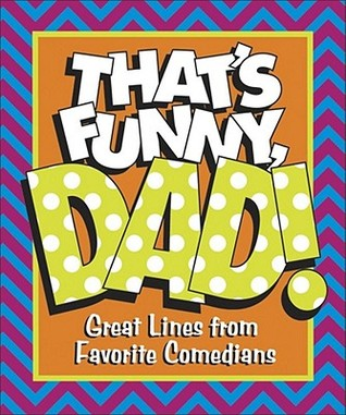 Thats Funny, Dad! Great Lines from Favorite Comedians  by  Cader Books