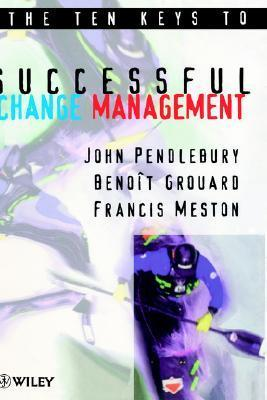 The Ten Keys to Successful Change Management  by  John Pendlebury