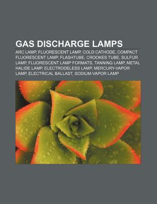 Gas Discharge Lamps: ARC Lamp, Fluorescent Lamp, Cold Cathode, Compact Fluorescent Lamp, Flashtube, Crookes Tube, Sulfur Lamp  by  Source Wikipedia