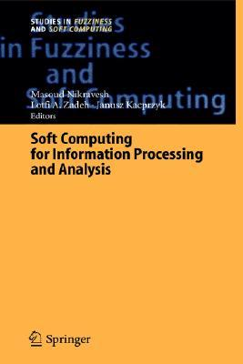 Soft Computing For Information Processing And Analysis Masoud Nikravesh