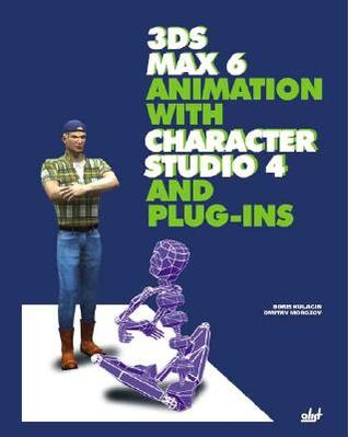 3Ds Max 6 Animation with Character Studio 4 and Plug-Ins [With CD-ROM]  by  Boris Kulagin