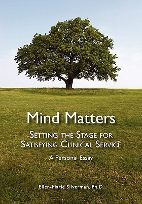 Mind Matters: Setting the Stage for Satisfying Clinical Service. a Personal Essay.  by  Ellen-Marie Silverman