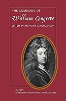 The Comedies of William Congreve: The Old Batchelour, Love for Love, the Double Dealer, the Way of the World