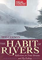 The Habit of Rivers: Reflections on Trout Streams and Fly Fishing