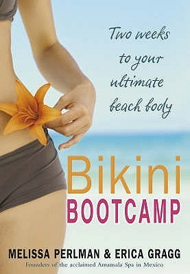 Bikini Bootcamp: Two Weeks To Your Ultimate Beach Body  by  Melissa Perlman