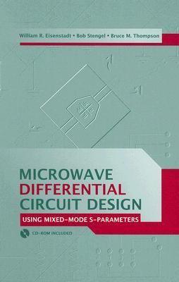 Microwave Differential Circuit Design Using Mixed Mode S-Parameters [With CDROM]  by  William R. Eisenstadt