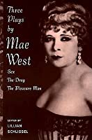 Three Plays by Mae West: Sex, the Drag and Pleasure Man