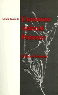 Field Gde Com Animal Poisons-96-1* Michael J.   Murphy