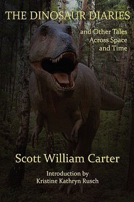 The Dinosaur Diaries And Other Tales Across Space And Time  by  Scott William Carter