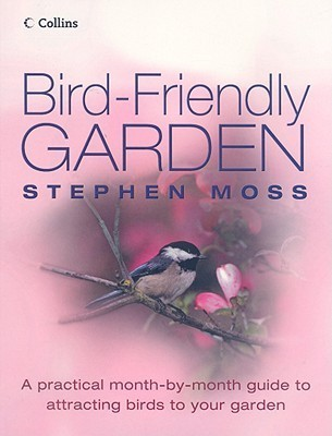 Bird-Friendly Garden: A Practical Month-by-Month Guide to Attracting Birds to Your Garden  by  Stephen Moss