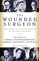 The Wounded Surgeon: Confession and Transformation in Six American Poets (Robert Lowell, Elizabeth Bishop, John Berryman, Randall Jarrell,