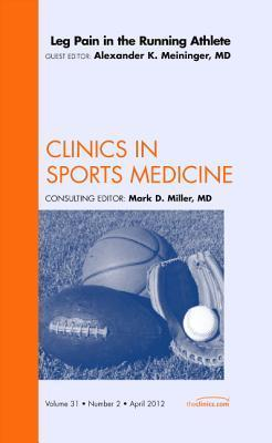 Leg Pain in the Running Athlete, an Issue of Clinics in Sports Medicine  by  Alexander Meininger