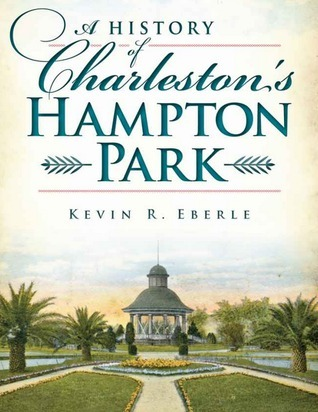 A History of Charlestons Hampton Park  by  Kevin Eberle
