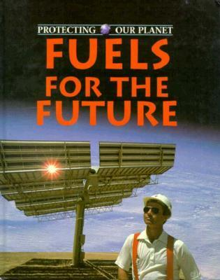 Fuels of the Future  by  Steve Parker