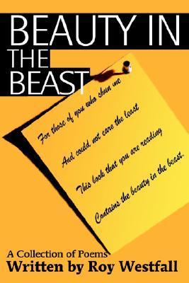 Beauty in the Beast: A Collection of Poems Roy Westfall