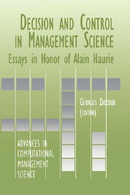 Decision & Control in Management Science: Essays in Honor of Alain Haurie  by  Georges Zaccour