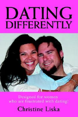 Dating Differently: Designed for women who are frustrated with dating!  by  Christine Liska