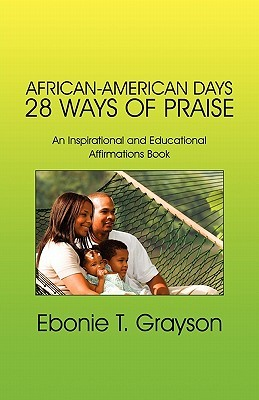African-American Days 28 Ways of Praise: An Inspirational and Educational Affirmations Book Ebonie T. Grayson
