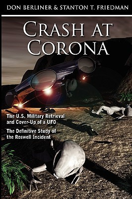 Crash at Corona: The U.S. Military Retrieval and Cover-Up of a UFO - The Definitive Study of the Roswell Incident Don Berliner