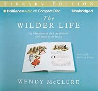 Wilder Life, The: My Adventures in the Lost World of Little House on the Prairie