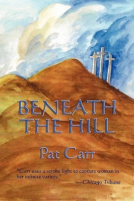 Beneath the Hill Beneath the Hill  by  Pat Carr