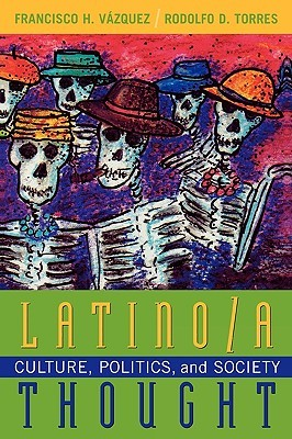 Latino/A Thought: Culture, Politics, and Society  by  Francisco H. Vazque