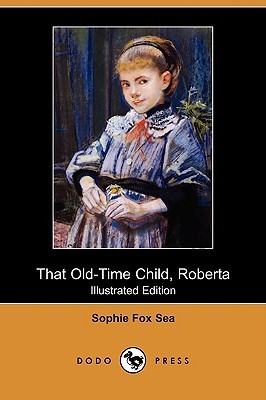 That Old-Time Child, Roberta (Illustrated Edition)  by  Sophie Fox Sea