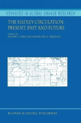 The Hadley Circulation: Present, Past and Future  by  Henry F. Diaz