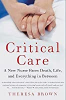 Critical Care: A Nurse Faces Death, Life, and Everything in Between