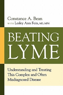Beating Lyme: Understanding and Treating This Complex and Often Misdiagnosed Disease Constance A. Bean