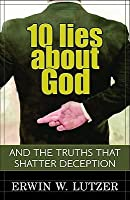 10 Lies about God: And the Truths That Shatter Deception