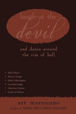 Laugh at the Devil: And Dance Around the Rim of Hell Art Marsicano