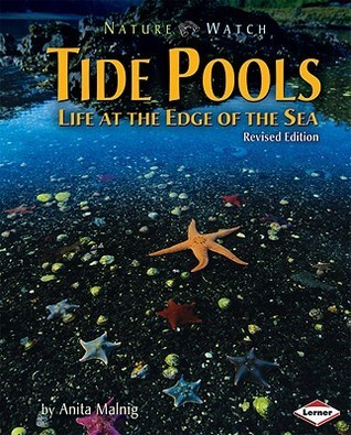 Tide Pools: Life at the Edge of the Sea  by  Anita Malnig