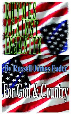 Rhymes Against Insanity: For God & Country  by  Russell James Fader