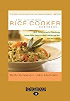 The Ultimate Rice Cooker Cookbook (Volume 1 of 2) (EasyRead Large Edition): 250 No-Fail Recipes for Pilafs, Risotto, Polenta, Chilis, Soups, Porridges, ... from Start to Finish in Your Rice Cooker